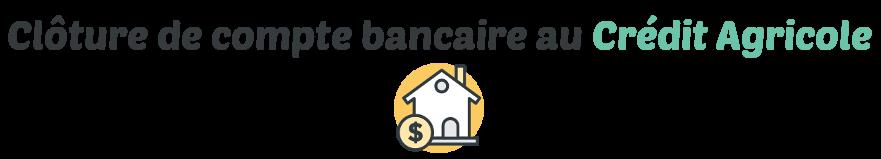 cloturer compte bancaire credit agricole