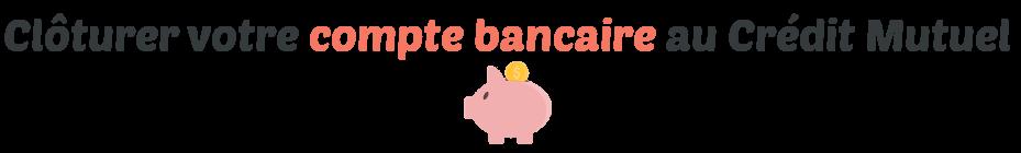 cloturer compte bancaire credit mutuel