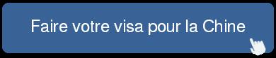 faire visa chine