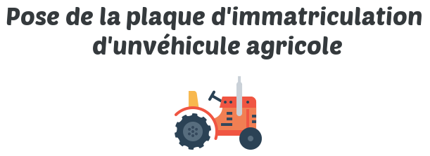 pose plaque immatriculation vehicule agricole