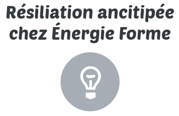 resiliation anticipee energie forme