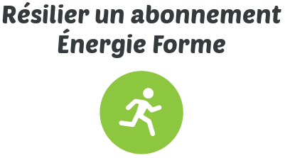 resilier abonnement energie forme