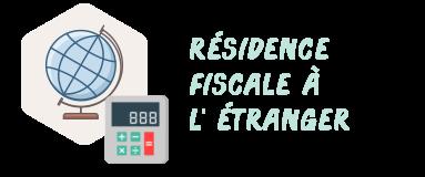 résidence fiscale étranger