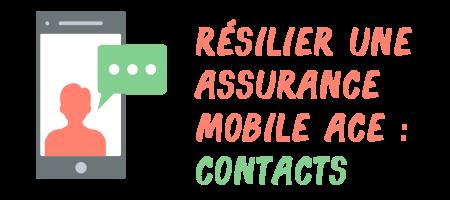 résilier assurance mobile ace contacts