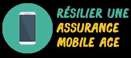 résilier assurance mobile ace