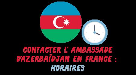 horaires ambassade Azerbaidjan