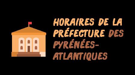 horaires préfecture Pyrénées-Atlantiques
