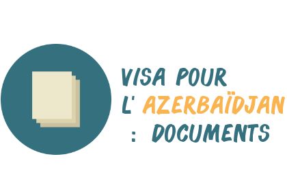 visa Azerbaïdjan documents