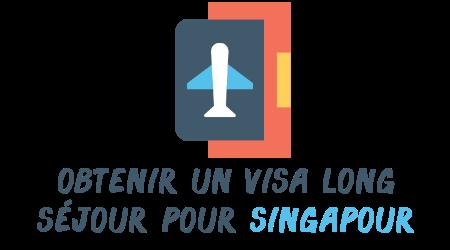 visa long séjour Singapour