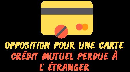 opposition carte crédit mutuelle perdue étranger