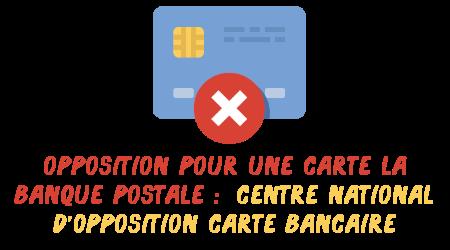 opposition carte la banque postale centre national