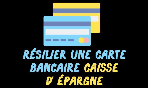 résilier carte bancaire caisse d'épargne